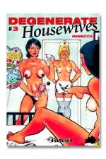 Degenerate Housewives tome 3 : Grosse salope recherche tous types de pratiques sexuelles hard.