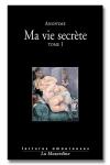 Ma vie secr�te Tome 01 - Une autobiographie intime, naturelle et tr�s sexuelle.